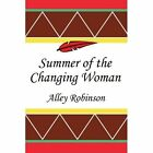 Summer of The Changing Woman 9780595360604 by Alley Robinson Book