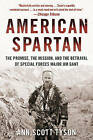 American Spartan: The Promise, the Mission, and the Betrayal of Special Forces Major Jim Gant by Ann Scott Tyson (Paperback, 2015)