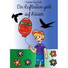 Ein Luftballon Geht Auf Reisen 9783849578183 by Liane Ogrisek Hardback