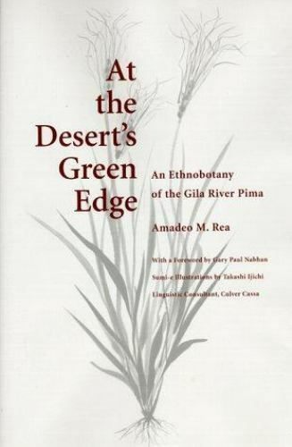 At the Desert's Green Edge: An Ethnobotany of the Gila River Pima, Amadeo M. Rea