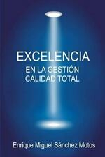 Excelencia en la Gestión, Calidad Total : Organizaciones Excelentes,...