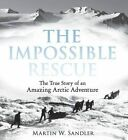 Impossible Rescue The True Story of an Arctic Adventure 9780763670931