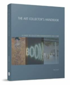 The Art Collectors Handbook: A Guide to Collection Management and Care