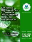 EPA Needs a Coordinated Plan to Oversee Its Toxic Substances Control ACT Responsibilities by U S Environmental Protection Agency (Paperback / softback, 2014)