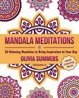 Adult Coloring Book: 55 Relaxing Mandalas to Bring Inspiration to Your Day by Olivia Summers (Paperback / softback, 2016)