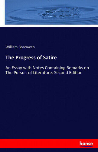 The Progress of Satire by Boscawen, William.
