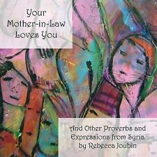 Your Mother-In-Law Loves You : And Other Proverbs and Expressions from Syria...