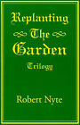 Replanting the Garden: Trilogy by Robert Nyte (Paperback / softback, 2001)