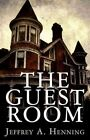 The Guest Room 9781456061180 by Jeffrey A. Henning Paperback