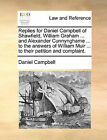 Replies for Daniel Campbell of Shawfield, William Graham ... and Alexander Cunnynghame ... to the Answers of William Muir ... to Their Petition and Complaint. by Daniel Campbell (Paperback / softback, 2010)