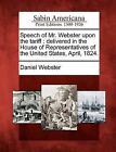 Speech of Mr. Webster Upon the Tariff: Delivered in the House of Representatives of the United States, April, 1824. by Daniel Webster (Paperback / softback, 2012)