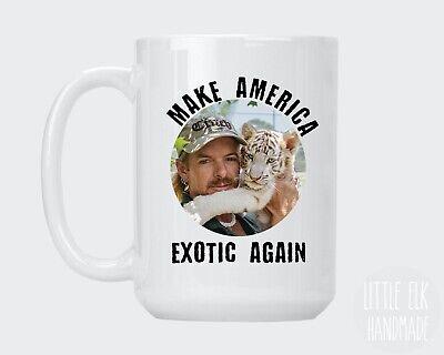 Joe Exotic 11 Oz /& 15 Oz Mugs Make America EXOTIC Again Mugs
