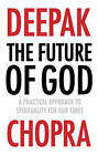 The Future of God: A Practical Approach to Spirituality for Our Times by Deepak Chopra (Paperback, 2015)