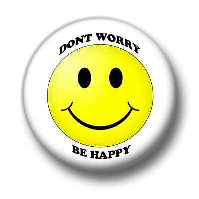Don't Worry Be Happy 1 Inch / 25mm Pin Button Badge Smile Cheerful Calm Relax