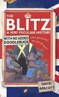 The Blitz: A Very Peculiar History by David Arscott (Hardback, 2009)