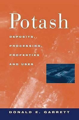 Potash: Deposits, Processing, Properties and Uses by Donald E. Garrett...