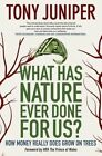 What Has Nature Ever Done for Us?: How Money Really Does Grow on Trees by Tony Juniper (Paperback / softback, 2014)