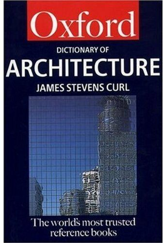 A Dictionary of Architecture (Oxford Paperback Reference),James Stevens Curl