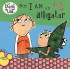 But I Am an Alligator by Lauren Child (Paperback / softback, 2008)