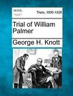 Trial of William Palmer by George H Knott (Paperback / softback, 2012)