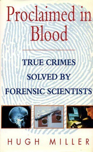 Proclaimed in Blood: True Crimes Solved by Forensic Scientists  .9780747211716
