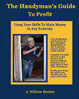 The Handyman's Guide to Profit: Using Your Skills to Make Money in Any Economy by A William Benitez (Paperback / softback, 2009)