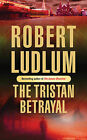 The Tristan Betrayal by Robert Ludlum (Paperback, 2004)