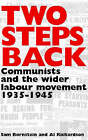 Two Steps Back: Communists and the Wider Labour Movement, 1935-1945 by Al Richardson, Sam Bornstein (Paperback, 2007)