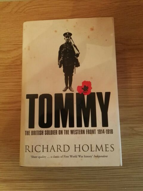 Tommy: The British Soldier on the Western Front by Richard Holmes 2004