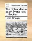 The Highlanders a Poem by the REV. L. Booker. by Luke Booker (Paperback / softback, 2010)