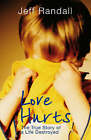Love Hurts: The True Story of a Life Destroyed by Jeff Randall (Paperback, 2008)