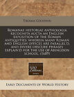 Romanae Historiae Anthologia Recognita Aucta an English Exposition of the Roman Antiquities: Wherein Many Roman and English Offices Are Parallel'd, and Divers Obscure Phrases Explain'd for the Use of Abingdon School. (1689) by Thomas Goodwin (Paperback / softback, 2011)