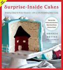 Surprise-Inside Cakes: Amazing Cakes for Every Occasion - with a Little Something Extra Inside by Amanda Rettke (Hardback, 2013)