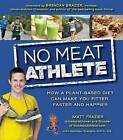 No Meat Athlete: Run on Plants and Discover Your Fittest, Fastest, Happiest Self by Matthew Ruscigno, Matt Frazier, Matt Ruscigno (Paperback, 2013)