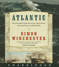 Atlantic: Great Sea Battles, Heroic Discoveries, Titanic Storms, and a Vast Ocean of a Million Stories by Author and Historian Simon Winchester (CD-Audio)