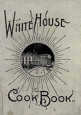 The White House Cook Book 1887 + 8 Books on CD Whitehouse Cookbook