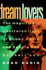 Dream Lovers: The Magnificent Shattered Lives of Bobby Darin and Sandra Dee by Dodd Darin (Hardback, 1994)