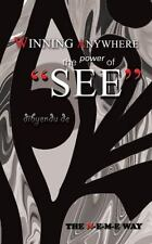 Winning Anywhere - the Power Of 'See' : The N-E-M-e Way by Dibyendu De (2014,...