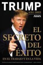 El Secreto del �xito : En el Trabajo y en la Vida by Donald J. Trump and Bill...
