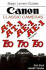 Magic Lantern Guides®: Canon Classic Cameras for A-1e-1e-1pt-1, T90, T70nd T50 by Bob Shell, Harold Francke and Silver Pixel Staff (1998, Paperback)