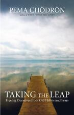 Taking the Leap : Freeing Ourselves from Old Habits and Fears by Pema Chödrön (Trade Paper)
