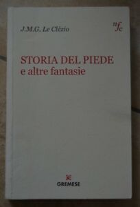 J.M.G. LE CLEZIO - STORIA DEL PIEDE E ALTRE FANTASIE - ED: GREMESE - (KR)