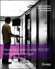 Mastering System Center 2012 R2 Configuration Manager by Santos Martinez, Peter Daalmans, Brett Bennett (Paperback, 2014)