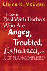 How to Deal With Teachers Who Are Angry, Troubled, Exhausted, or Just Plain Confused by SAGE Publications Inc (Paperback, 2005)