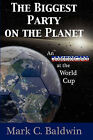 The Biggest Party on the Planet: An American at the World Cup by Mark C Baldwin (Paperback / softback, 2010)