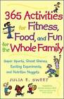 365 Activities for Fitness, Food and Fun for the Whole Family: Super Sports, Great Games, Exciting Experiments and Nutrition Nuggets by Michael Jacobson, Julia Sweet (Paperback, 2000)