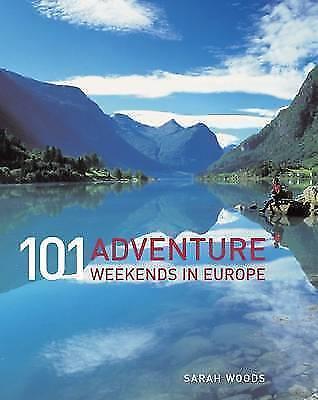 101 Adventure Weekends in Europe by Sarah Woods (Paperback, 2009)