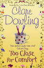 Too Close for Comfort by Clare Dowling (Hardback, 2011)