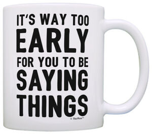 funny coffee mugs sarcasm mug it s too early for you to be coffee