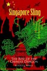 Singapore Sling The Rise of The Chinese Dragon by Ronald E Runge 0595319211